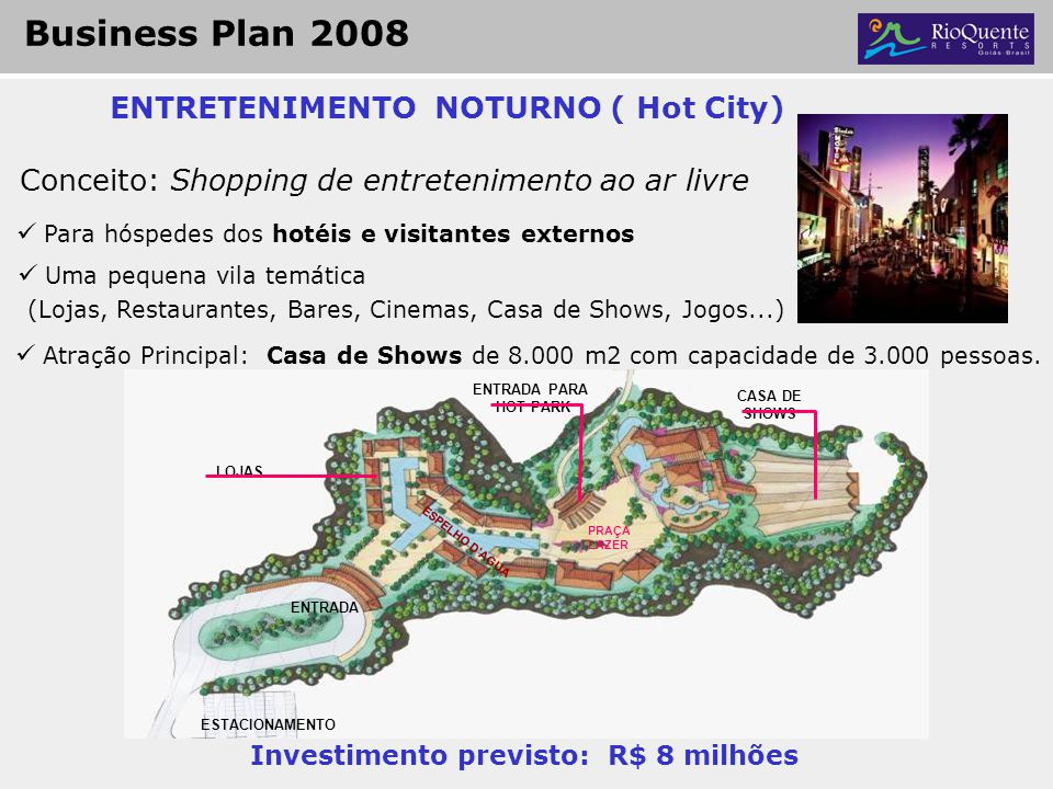 ENTRETENIMENTO NOTURNO ( Hot City) Investimento previsto: R$ 8 milhões