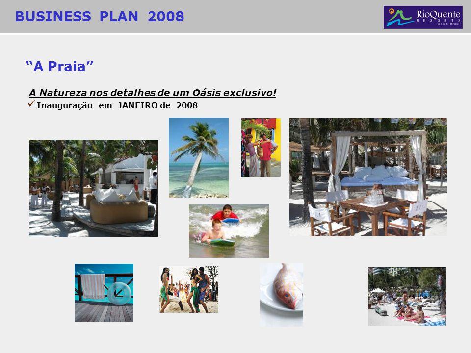 BUSINESS PLAN 2008 A Praia Inauguração em JANEIRO de 2008