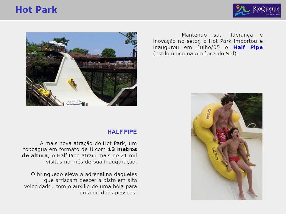 Hot Park Mantendo sua liderança e inovação no setor, o Hot Park importou e inaugurou em Julho/05 o Half Pipe (estilo único na América do Sul).