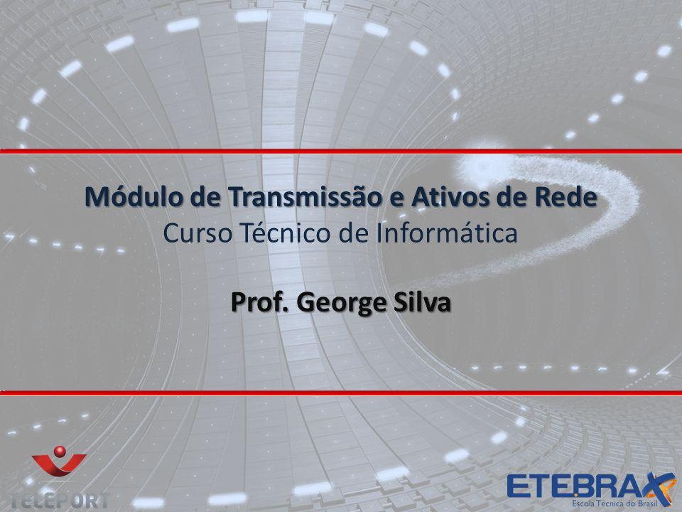 Módulo de Transmissão e Ativos de Rede Curso Técnico de Informática