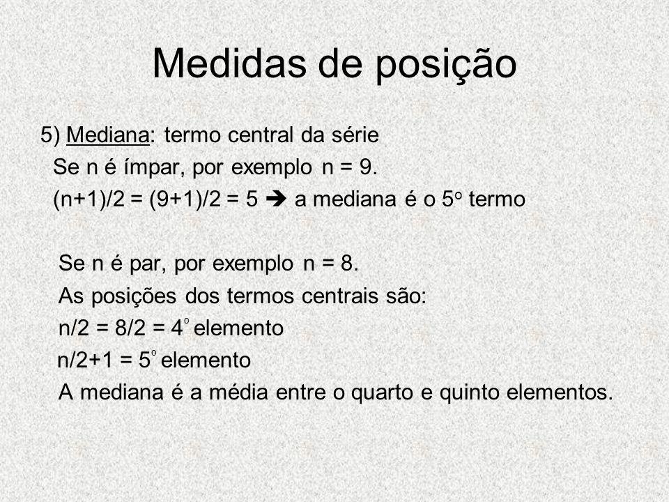 Medidas de posição 5) Mediana: termo central da série