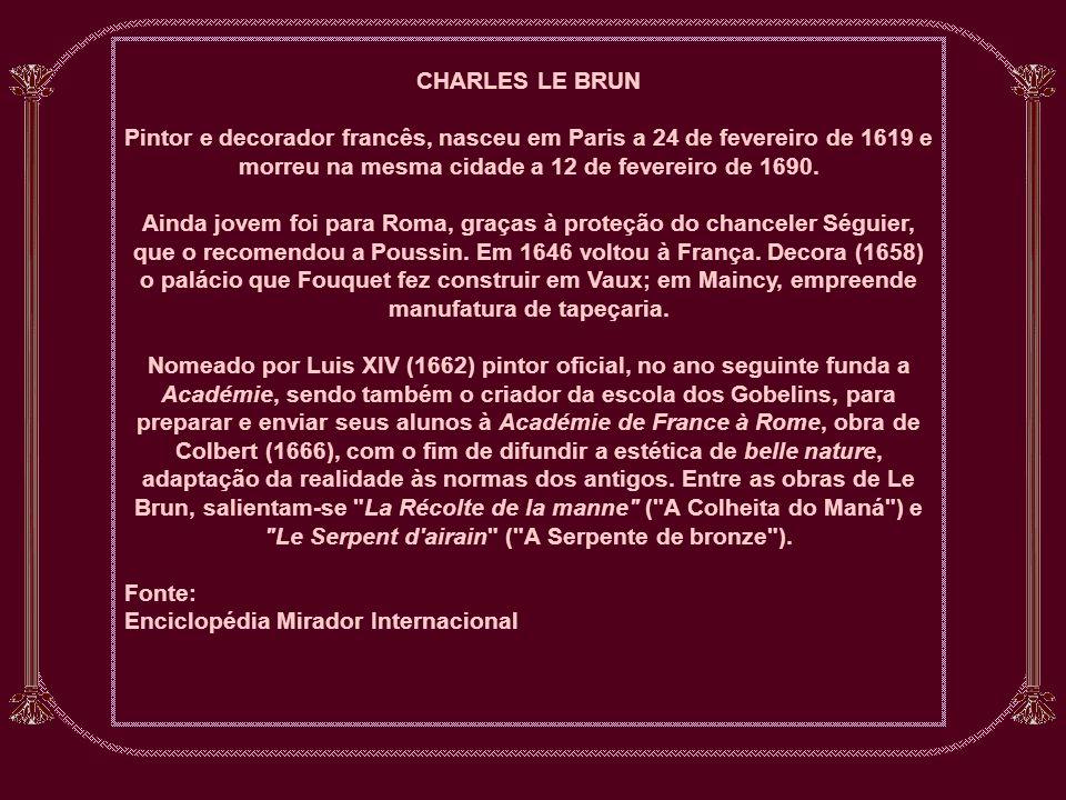CHARLES LE BRUN Pintor e decorador francês, nasceu em Paris a 24 de fevereiro de 1619 e morreu na mesma cidade a 12 de fevereiro de 1690.