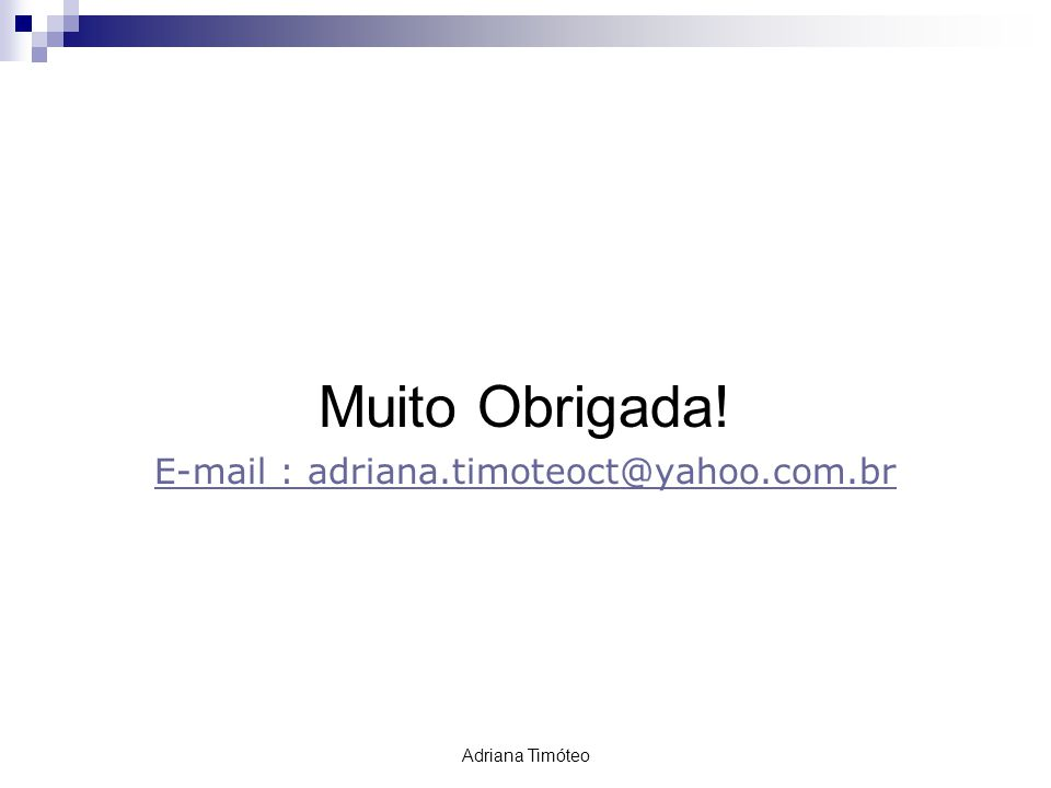E-mail : adriana.timoteoct@yahoo.com.br