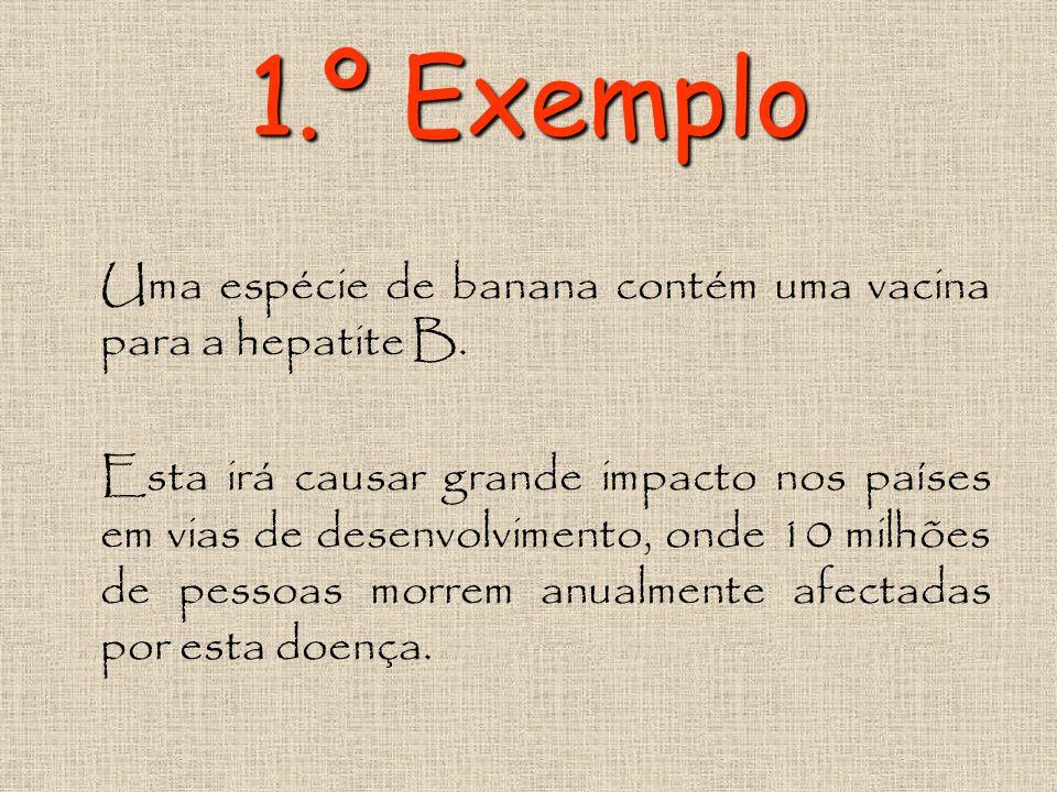 1.º Exemplo Uma espécie de banana contém uma vacina para a hepatite B.