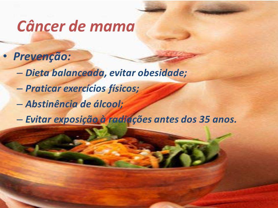 Câncer de mama Prevenção: Dieta balanceada, evitar obesidade;