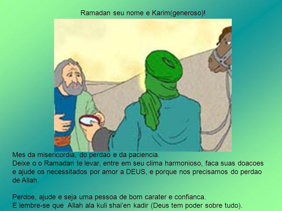 Ramadan seu nome e Karim(generoso)!