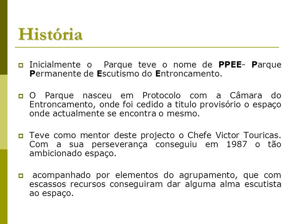 História Inicialmente o Parque teve o nome de PPEE- Parque Permanente de Escutismo do Entroncamento.