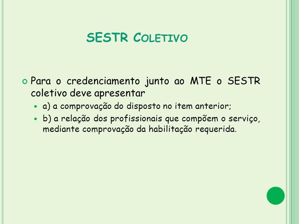 SESTR Coletivo Para o credenciamento junto ao MTE o SESTR coletivo deve apresentar. a) a comprovação do disposto no item anterior;