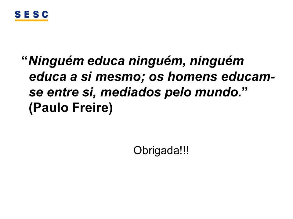 Ninguém educa ninguém, ninguém educa a si mesmo; os homens educam-se entre si, mediados pelo mundo. (Paulo Freire)