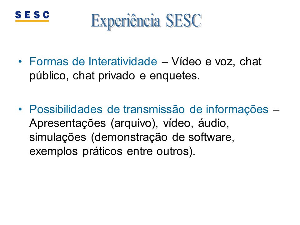 Experiência SESC Formas de Interatividade – Vídeo e voz, chat público, chat privado e enquetes.