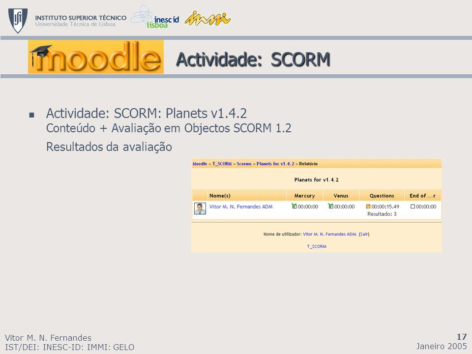 Actividade: SCORM Actividade: SCORM: Planets v1.4.2 Conteúdo + Avaliação em Objectos SCORM 1.2. Resultados da avaliação.