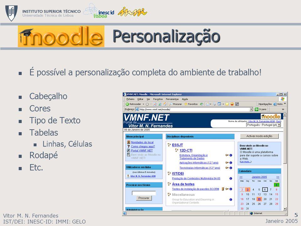 Personalização É possível a personalização completa do ambiente de trabalho! Cabeçalho. Cores. Tipo de Texto.