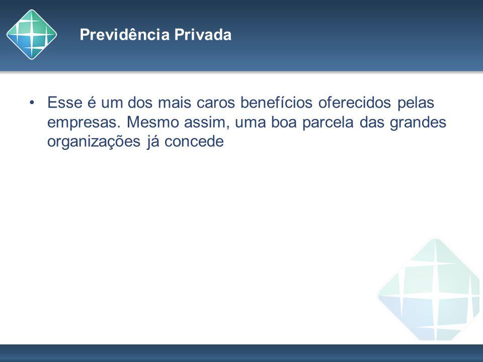Previdência Privada Esse é um dos mais caros benefícios oferecidos pelas empresas.