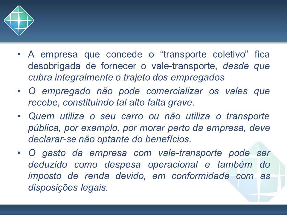 A empresa que concede o transporte coletivo fica desobrigada de fornecer o vale-transporte, desde que cubra integralmente o trajeto dos empregados