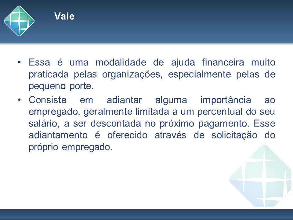 Vale Essa é uma modalidade de ajuda financeira muito praticada pelas organizações, especialmente pelas de pequeno porte.