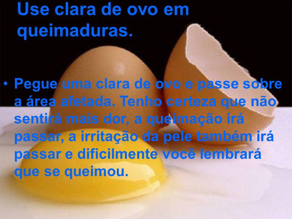Use clara de ovo em queimaduras.