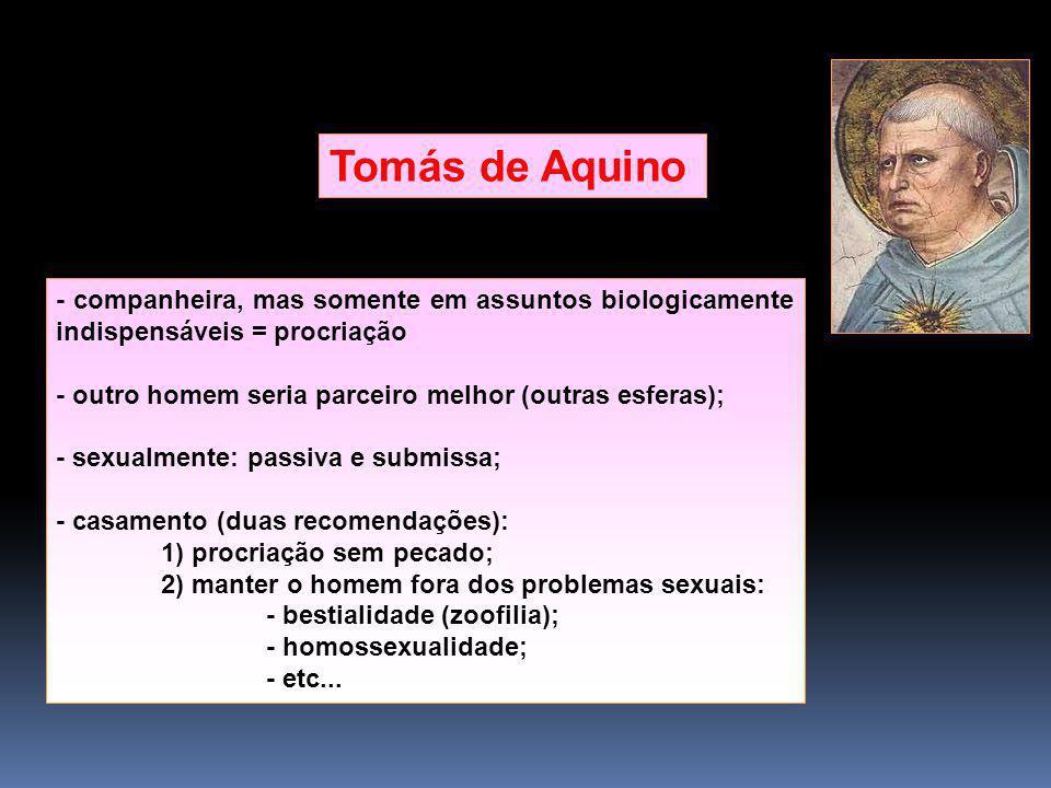 Tomás de Aquino - companheira, mas somente em assuntos biologicamente indispensáveis = procriação.