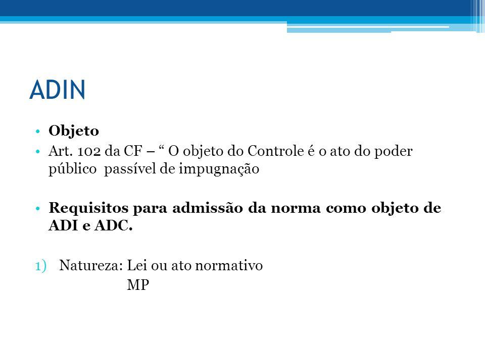 ADIN Objeto. Art. 102 da CF – O objeto do Controle é o ato do poder público passível de impugnação.