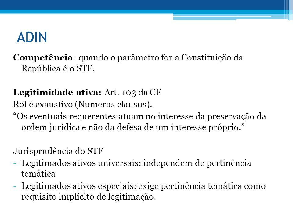 ADIN Competência: quando o parâmetro for a Constituição da República é o STF. Legitimidade ativa: Art. 103 da CF.