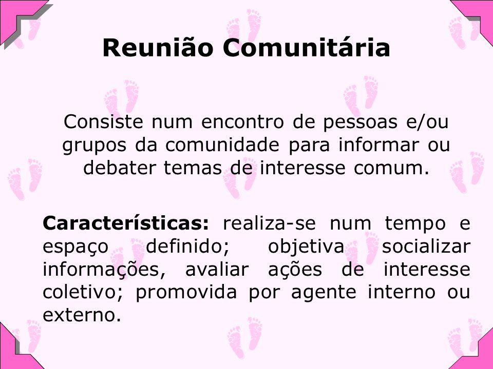 Reunião Comunitária Consiste num encontro de pessoas e/ou grupos da comunidade para informar ou debater temas de interesse comum.