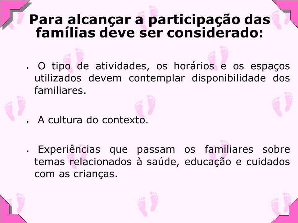 Para alcançar a participação das famílias deve ser considerado: