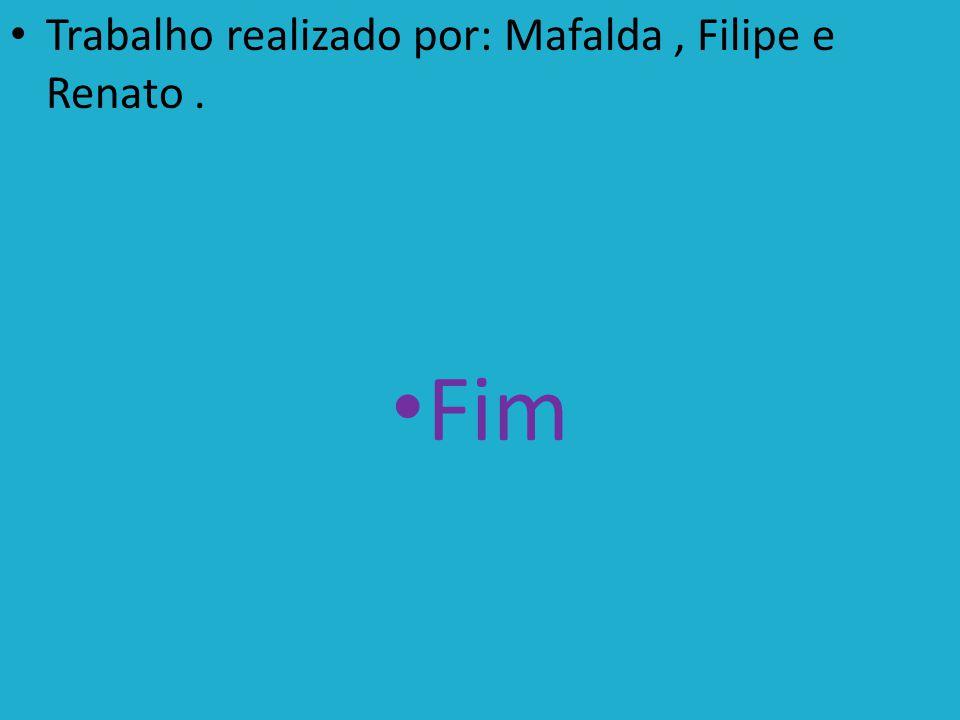Trabalho realizado por: Mafalda , Filipe e Renato .