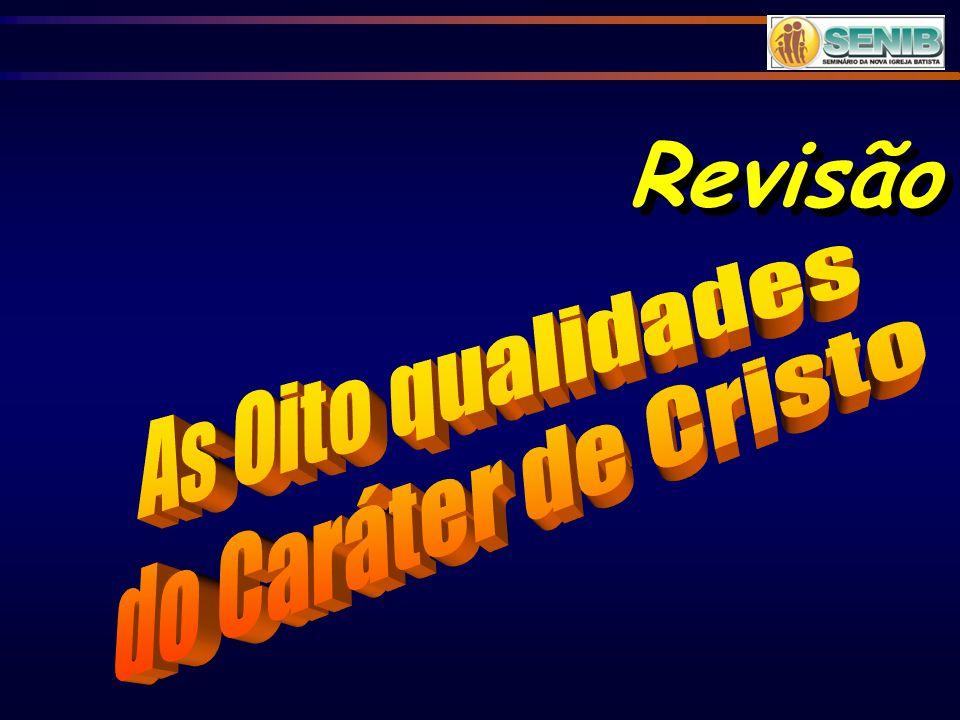 Revisão As Oito qualidades do Caráter de Cristo