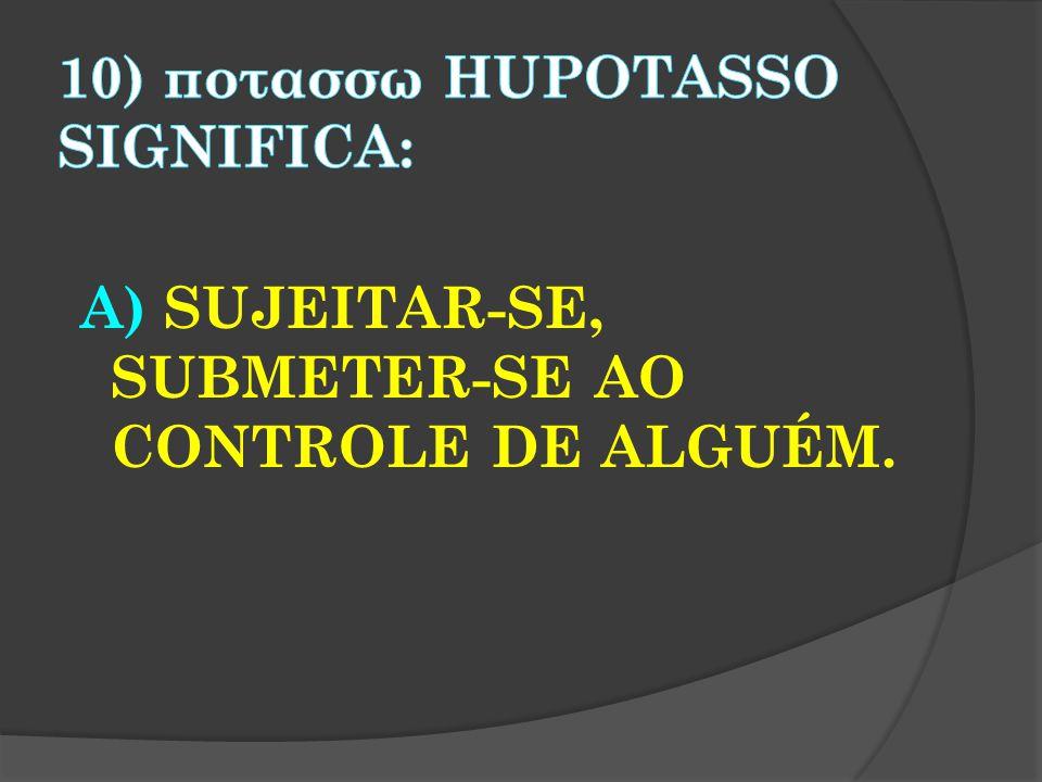10) ποτασσω hupotasso significa: