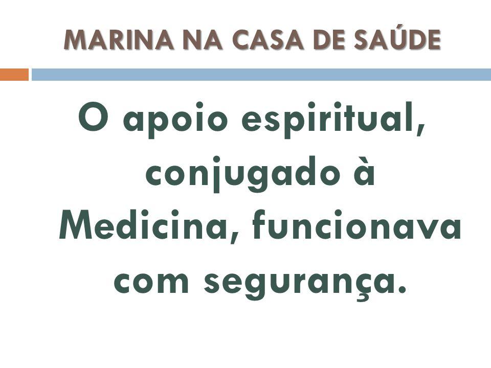 O apoio espiritual, conjugado à Medicina, funcionava com segurança.