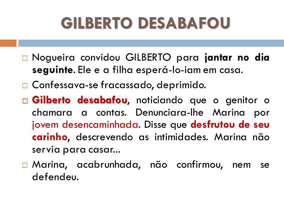 GILBERTO DESABAFOU Nogueira convidou GILBERTO para jantar no dia seguinte. Ele e a filha esperá-lo-iam em casa.