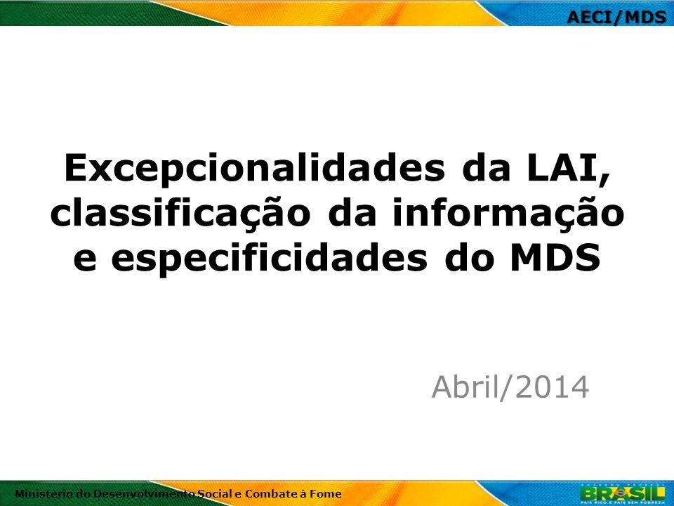 AECI/MDS Excepcionalidades da LAI, classificação da informação e especificidades do MDS. Abril/2014.
