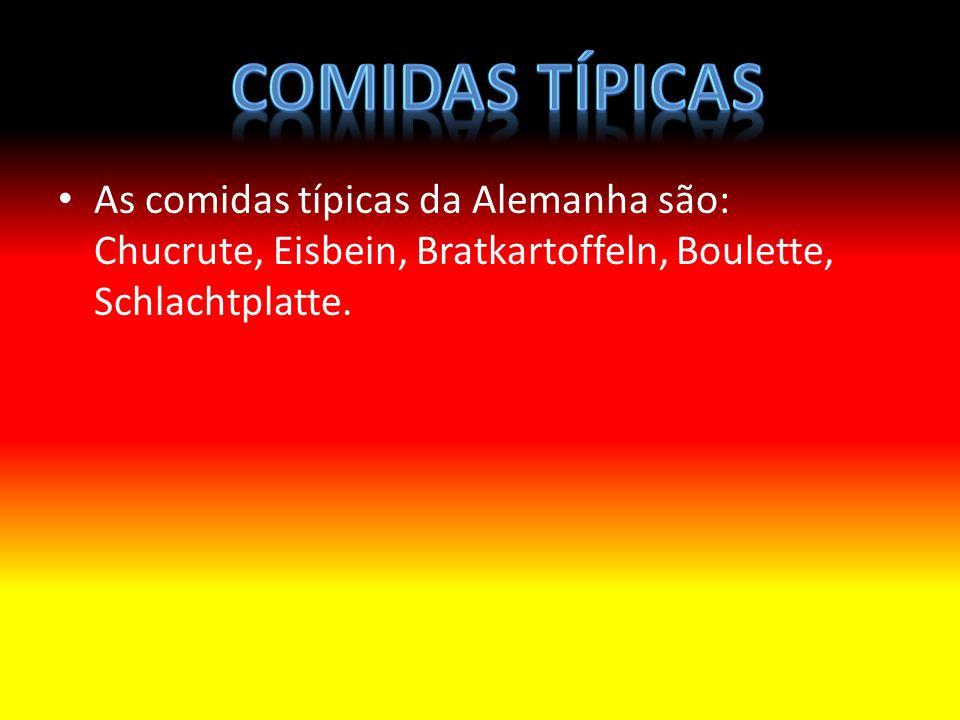 Comidas típicas As comidas típicas da Alemanha são: Chucrute, Eisbein, Bratkartoffeln, Boulette, Schlachtplatte.