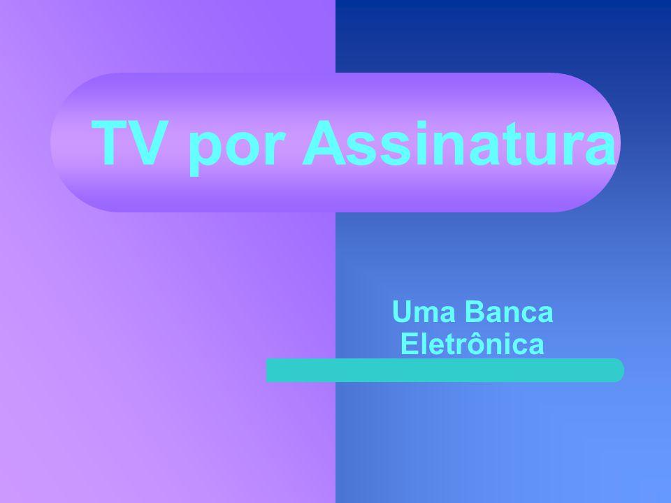 TV por Assinatura Uma Banca Eletrônica