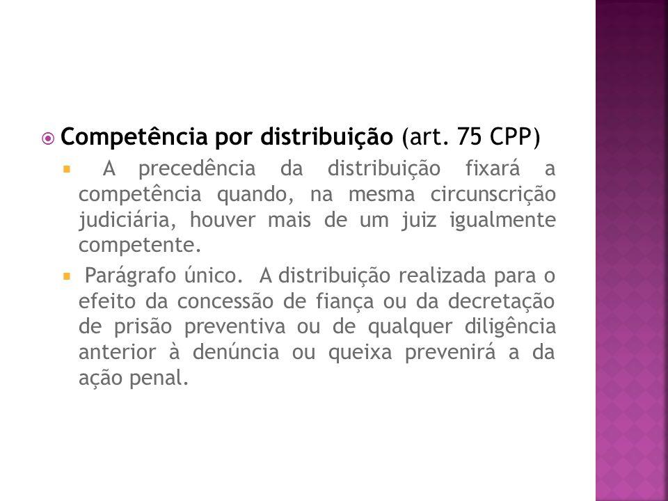 Competência por distribuição (art. 75 CPP)