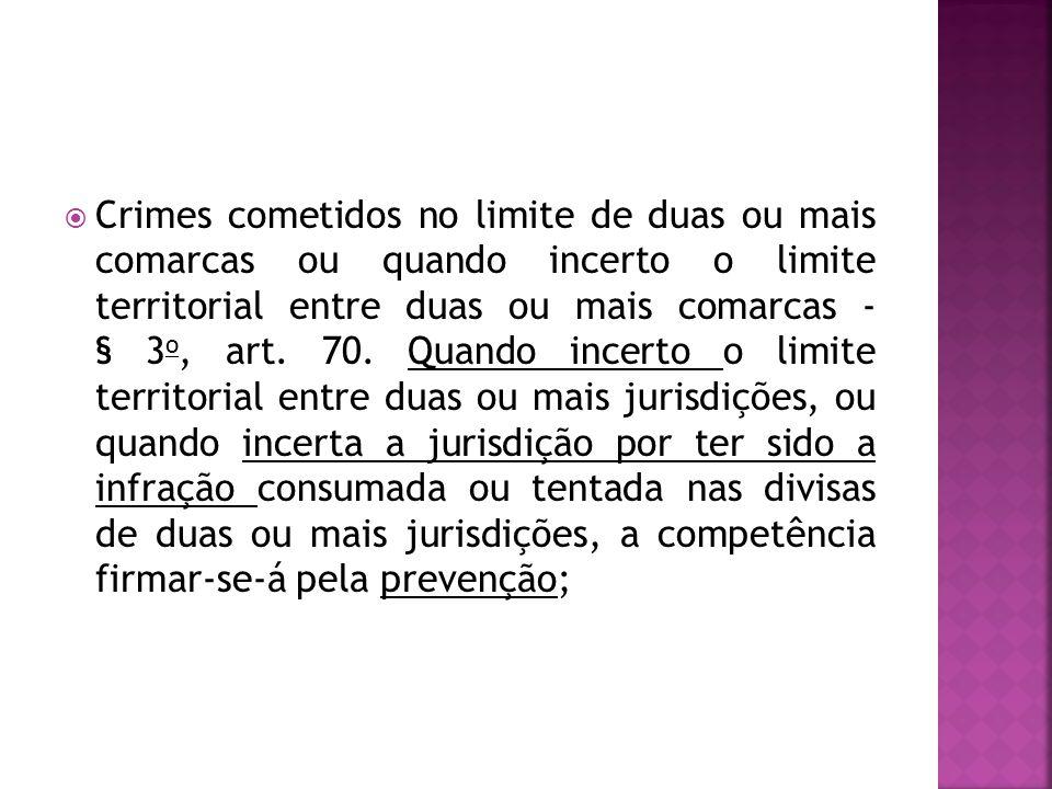 Crimes cometidos no limite de duas ou mais comarcas ou quando incerto o limite territorial entre duas ou mais comarcas - § 3o, art.
