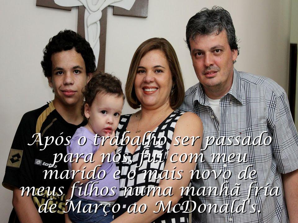 Após o trabalho ser passado para nós, fui com meu marido e o mais novo de meus filhos numa manhã fria de Março ao McDonald s.