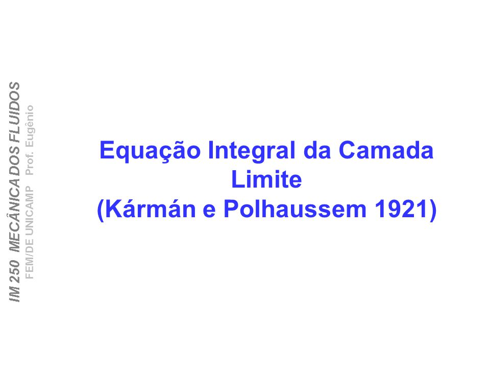 Equação Integral da Camada Limite (Kármán e Polhaussem 1921)