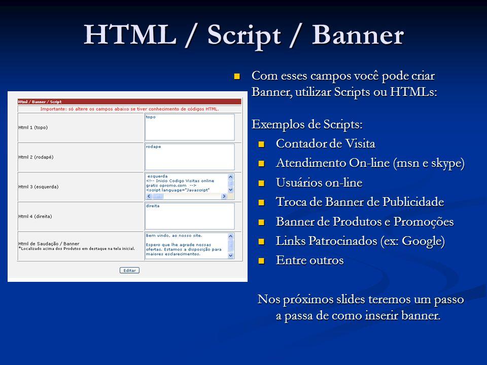HTML / Script / Banner Com esses campos você pode criar Banner, utilizar Scripts ou HTMLs: Exemplos de Scripts: