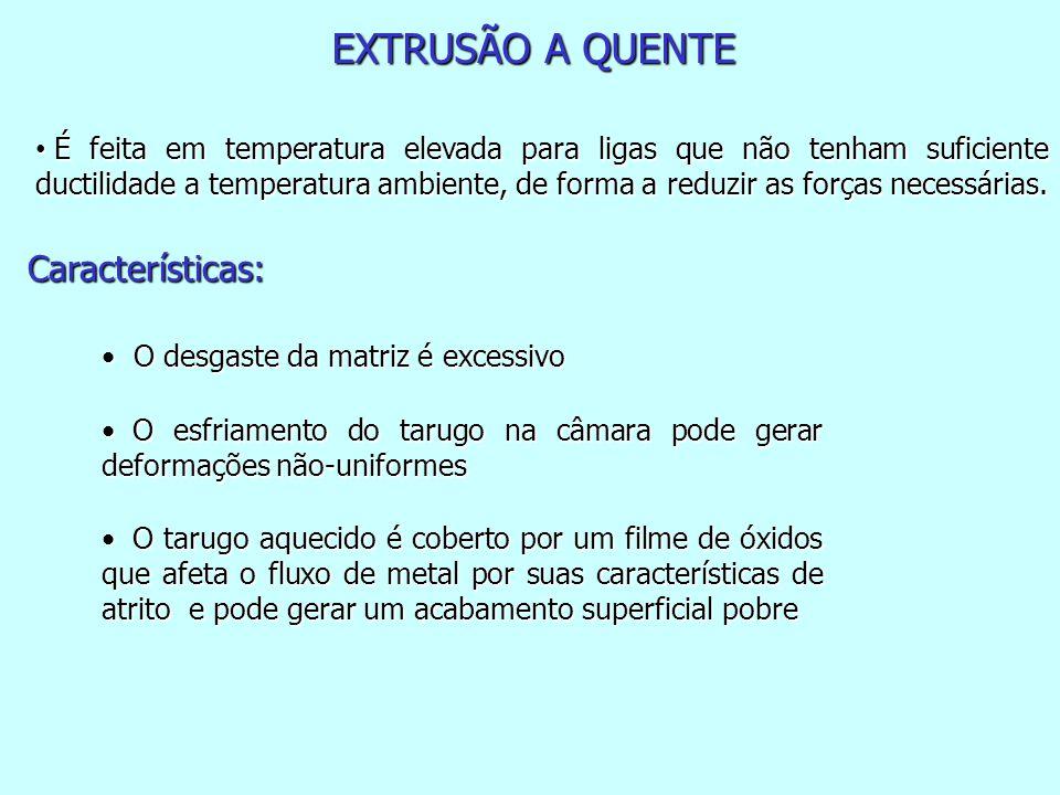 EXTRUSÃO A QUENTE Características: