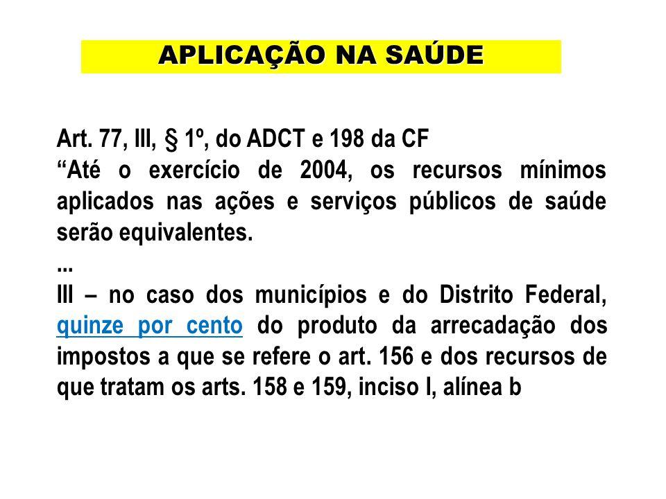 APLICAÇÃO NA SAÚDE Art. 77, III, § 1º, do ADCT e 198 da CF.