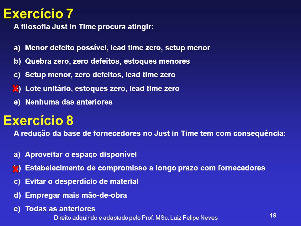 Exercício 7 Exercício 8 A filosofia Just in Time procura atingir: