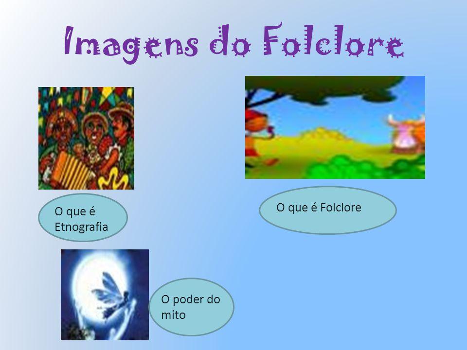 Imagens do Folclore O que é Folclore O que é Etnografia