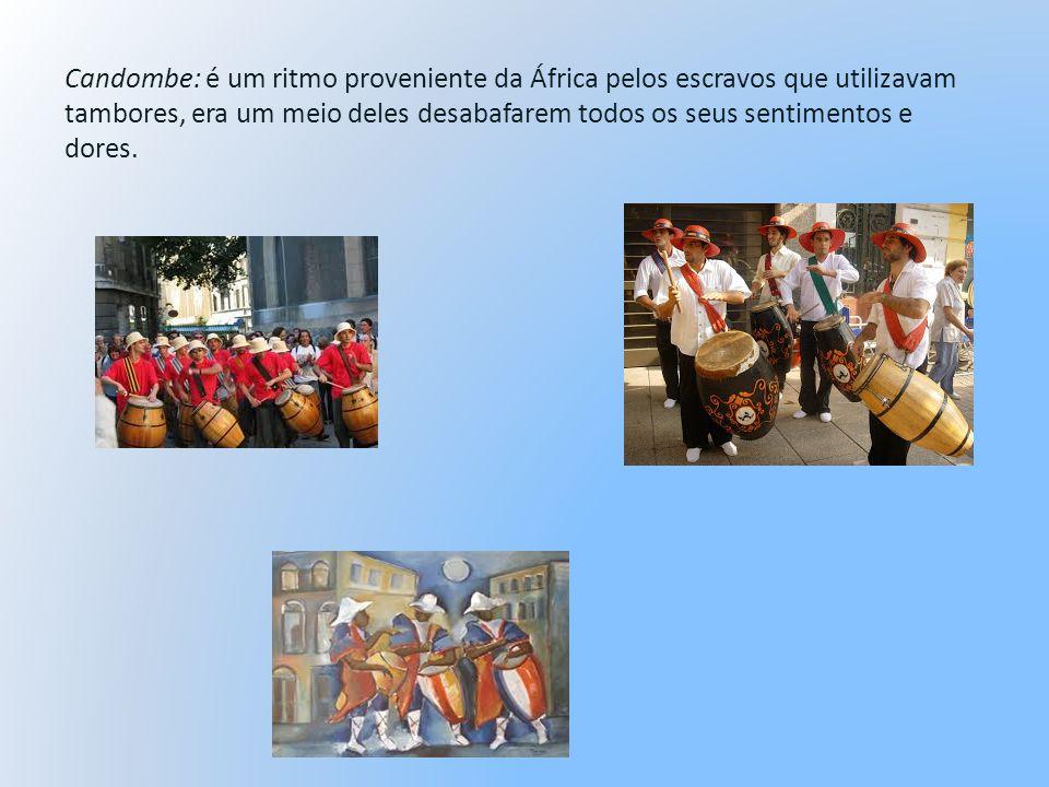 Candombe: é um ritmo proveniente da África pelos escravos que utilizavam tambores, era um meio deles desabafarem todos os seus sentimentos e dores.