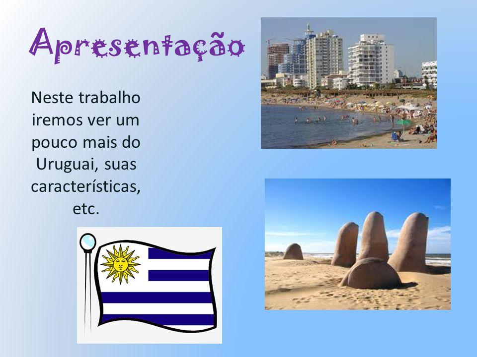 Apresentação Neste trabalho iremos ver um pouco mais do Uruguai, suas características, etc.