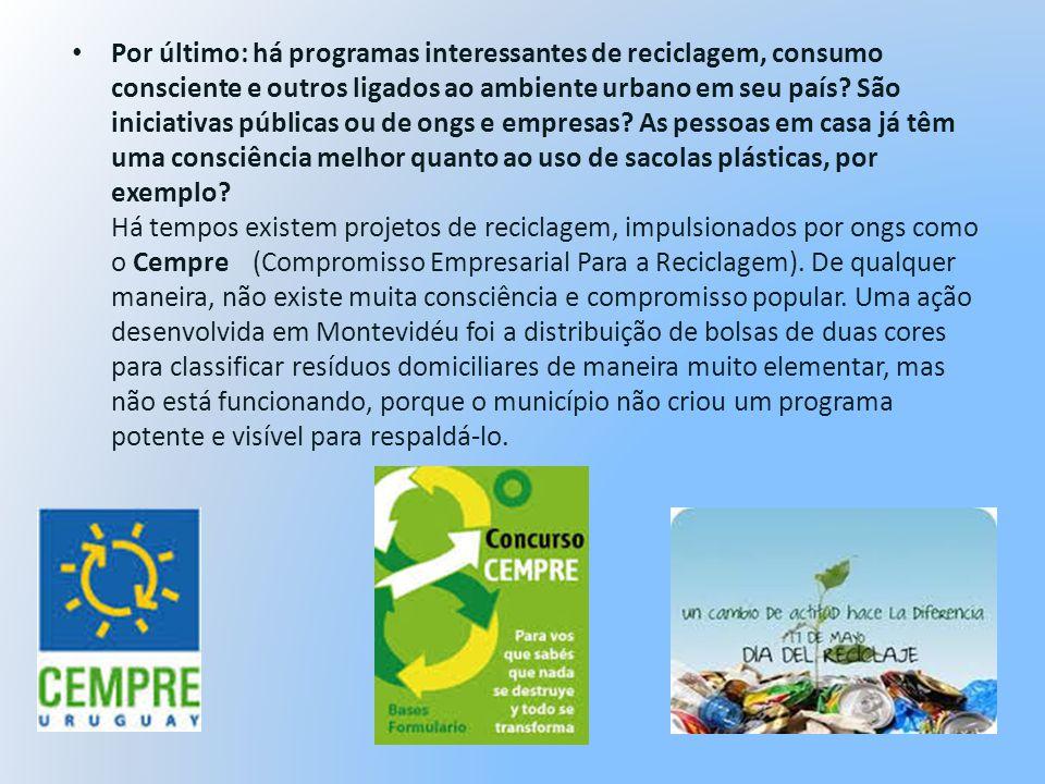 Por último: há programas interessantes de reciclagem, consumo consciente e outros ligados ao ambiente urbano em seu país.