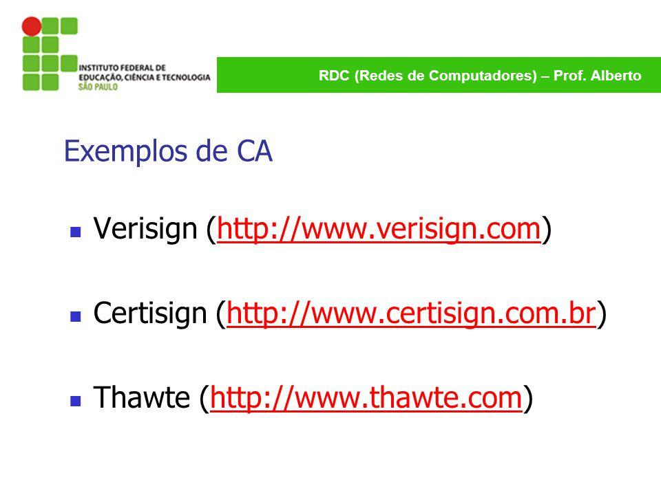 Exemplos de CA Verisign (http://www.verisign.com) Certisign (http://www.certisign.com.br) Thawte (http://www.thawte.com)