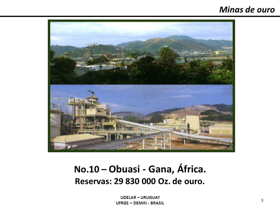 No.10 – Obuasi - Gana, África. Reservas: 29 830 000 Oz. de ouro.