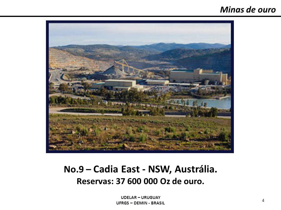 No.9 – Cadia East - NSW, Austrália. Reservas: 37 600 000 Oz de ouro.