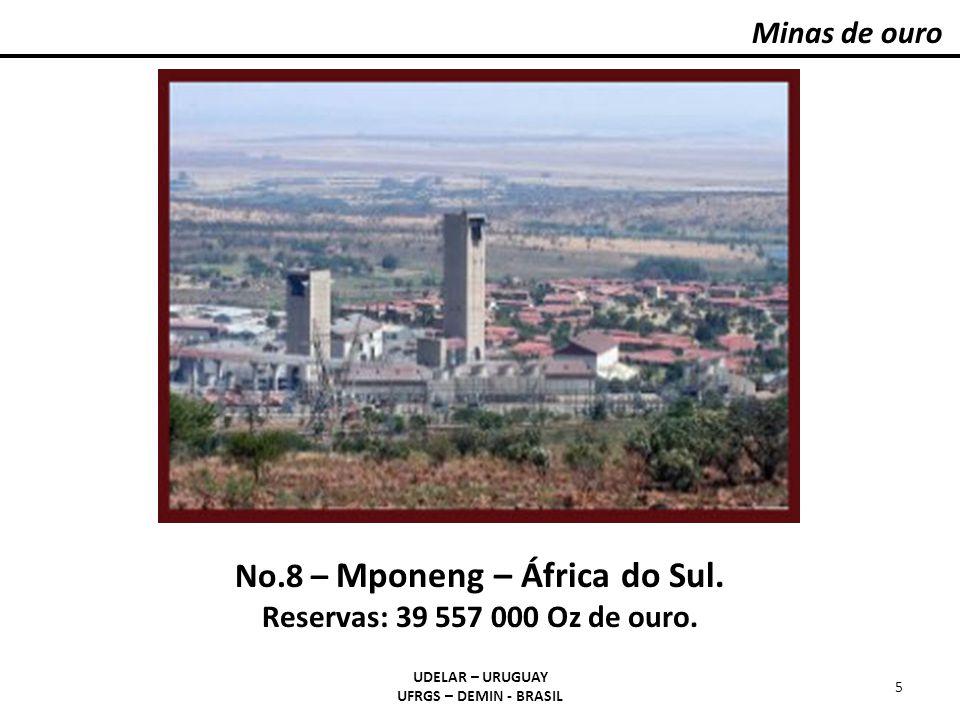No.8 – Mponeng – África do Sul. Reservas: 39 557 000 Oz de ouro.
