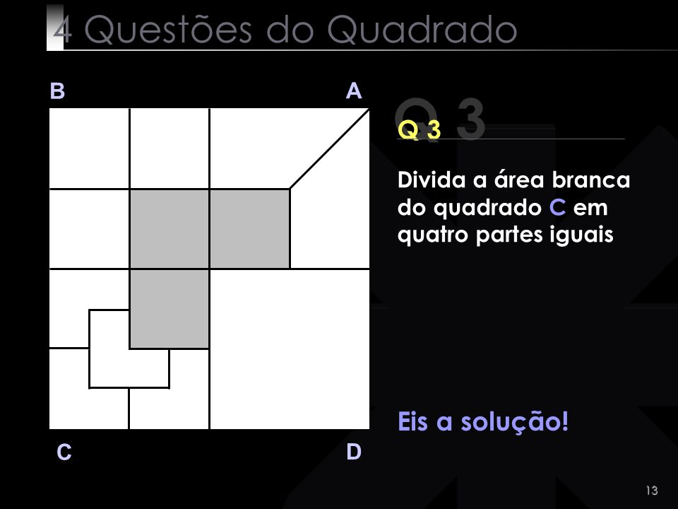 Q 3 4 Questões do Quadrado Q 3 Eis a solução! B A